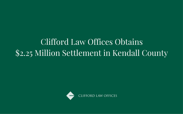 Clifford Law Offices Obtains $2.25 Million Settlement in Kendall County.png