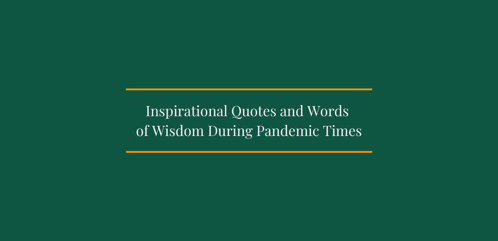 Inspirational Quotes And Words Of Wisdom During Pandemic Times